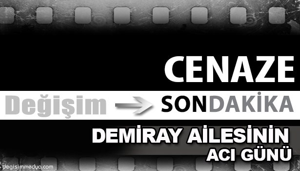 MUSTAFA DEMİRAY'IN ACI GÜNÜ...